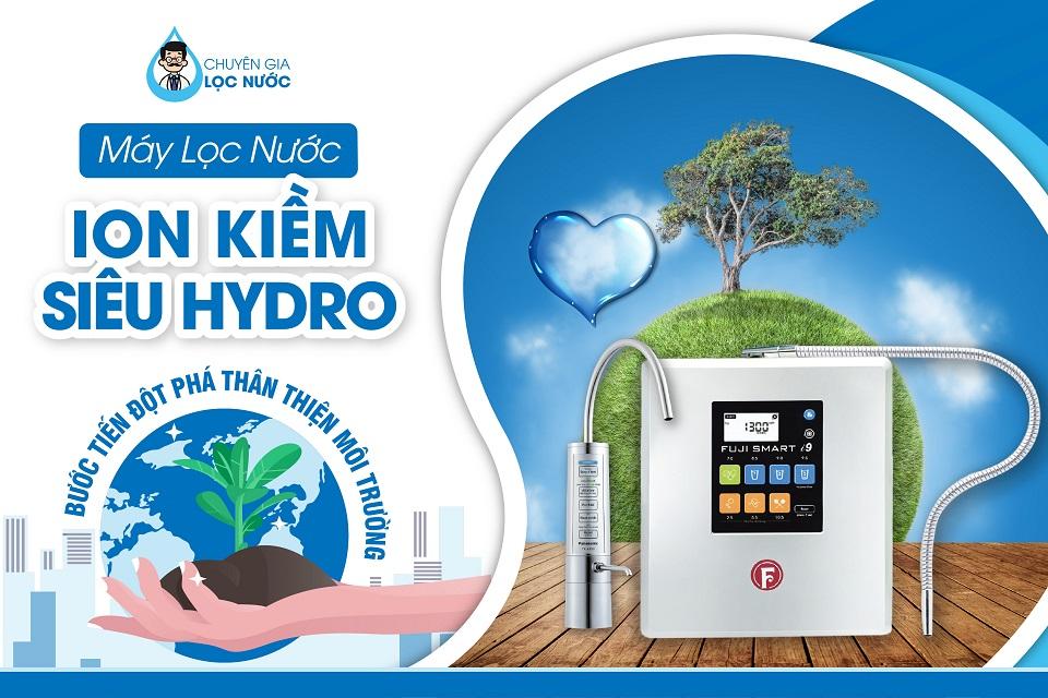 Máy lọc nước ion kiềm siêu Hydro - Bước tiến đột phá thân thiện môi trường