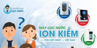 Máy lọc nước ion kiềm nào phù hợp nhất tại Việt Nam